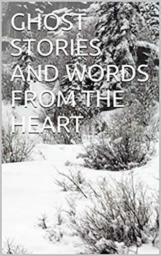 Lataa kirja ilmaiseksi GHOST STORIES AND WORDS FROM THE HEART Suomeksi PDF B012A5Q3A8