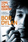 Song of the North Country : A Midwest Framework to the Songs of Bob Dylan, Pichaske, David, 1441142320