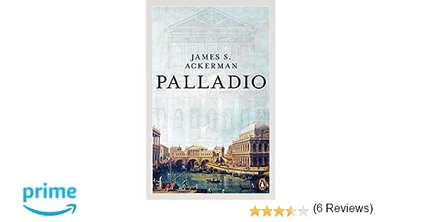 Palladio architect and society james s ackerman phyllis palladio architect and society james s ackerman phyllis dearborn massar 9780140135008 amazon books fandeluxe Choice Image