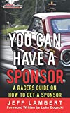 You Can Have A Sponsor: A Racers Guide On How To