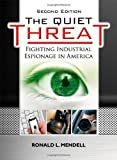 The Quiet Threat: Fighting Industrial Espionage in America by Ronald L. Mendell (2010-12-01)