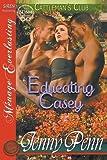 Educating Casey [Cattleman's Club 5] (Siren Publishing Menage Everlasting)