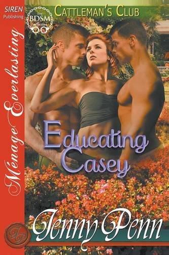 Educating Casey [Cattleman's Club 5] (Siren Publishing Menage Everlasting) by Siren Publishing, Inc.