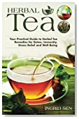 Herbal Tea: Your Practical Guide to Herbal Tea Remedies for Detox, Immunity, Stress Relief and Well-Being