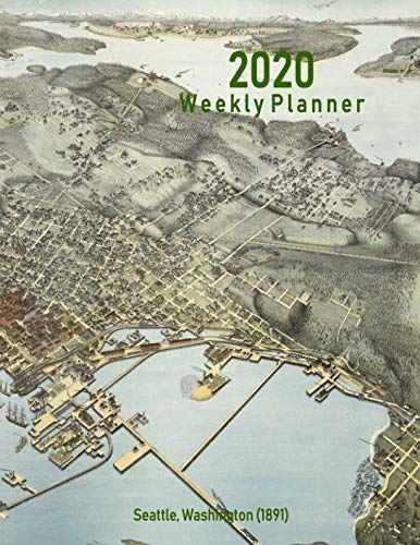 (2020 Weekly Planner: Seattle, Washington (1891): Vintage Panoramic Map Cover)
