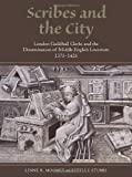 Scribes and the City : London Guildhall Clerks and the Dissemination of Middle English Literature, 1375-1425, Mooney, Linne R. and Stubbs, Estelle, 1903153409