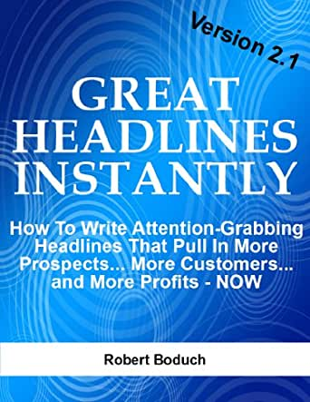 Great Headlines Instantly 2.1: How To Write Attention ...