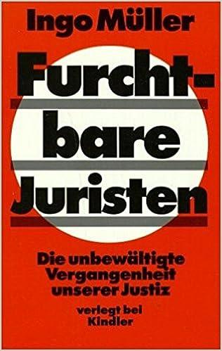 Furchtbare Juristen Die Unbewaltigte Vergangenheit Unserer Justiz Amazon De Ingo Muller Martin Hirsch Bucher