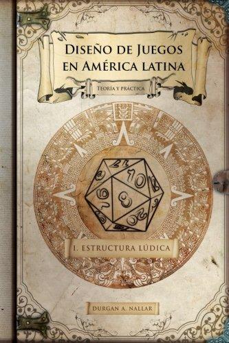 Diseño de juegos en América latina: Estructura lúdica: Game Design paso a paso: Volume 1 Tapa blanda – 30 dic 2015 Durgan A. Nallar Createspace Independent Pub 1522977686 Video & Electronic