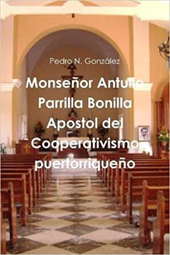 Monseñor Antulio Parrilla Bonilla Apostol del Cooperativismo ...