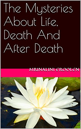 The Mysteries About Life, Death And After Death