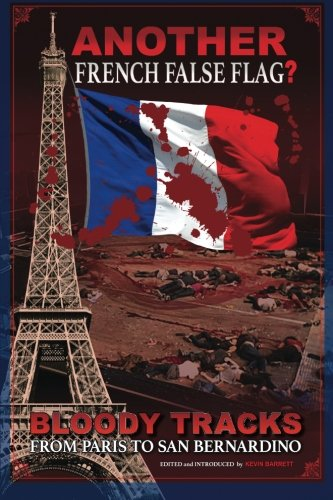 ANOTHER French False Flag?: Bloody Tracks from Paris to San Bernardino