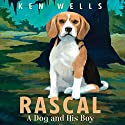 Rascal: A Dog and His Boy Audiobook by Ken Wells Narrated by Dick Hill