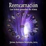 Reencarnación: Las vidas pasadas de Alma [Reincarnation: Past Lives of Alma] | Jaime Antonio Marizan