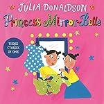 Princess Mirror-Belle: Princess Mirror-Belle Bind Up, Book 1 | Julia Donaldson