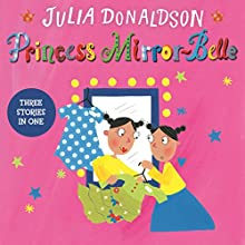 Princess Mirror-Belle: Princess Mirror-Belle Bind Up, Book 1 Audiobook by Julia Donaldson Narrated by Sophie Thompson