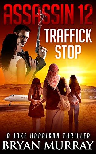 ASSASSIN 12 -'TRAFFICK STOP (Jake Harrigan Thriller)