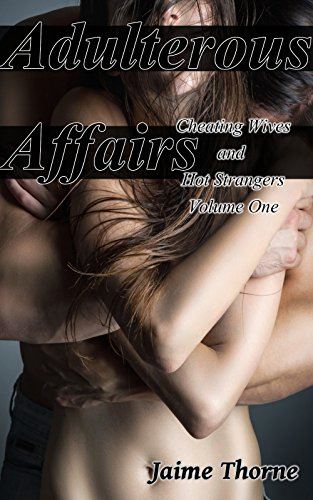 Adulterous Affairs: Cheating Wives and Hot Strangers