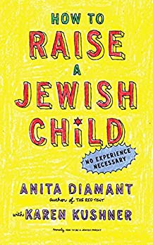 How to Raise a Jewish Child: A Practical Handbook for Family Life by [Diamant, Anita, Kushner, Karen]