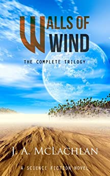 Walls of Wind: The Complete Trilogy by [McLachlan, J. A.]