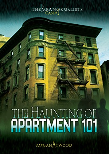 Case #01: The Haunting of Apartment 101 (The Paranormalists) by [Atwood, Megan]
