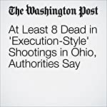 At Least 8 Dead in 'Execution-Style' Shootings in Ohio, Authorities Say | William Wan