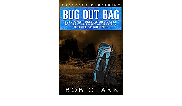 Preppers blueprint bug out bag build a no nonsense survival kit preppers blueprint bug out bag build a no nonsense survival kit to keep your family alive after a disaster or when shtf ebook bob clark amazon malvernweather Images
