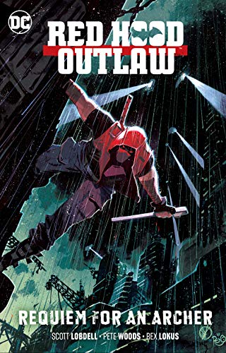 Red Hood: Outlaw Vol. 1: Requiem for an Archer (Red Hood: Outlaws) (Red Hood And The Outlaws Rebirth 5)