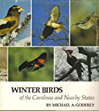 Winter Birds of the Carolinas and Nearby States, Michael A. Godfrey, 0910244944