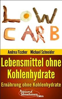 abnehmen ohne kohlenhydrate 199 lebensmittel ohne kohlenhydrate low carb german edition. Black Bedroom Furniture Sets. Home Design Ideas