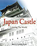 Japan Castle Coloring The World: Sketch Coloring Book (travel coloring adults) (Volume 11)