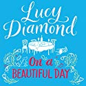 On a Beautiful Day Hörbuch von Lucy Diamond Gesprochen von: Clare Wille
