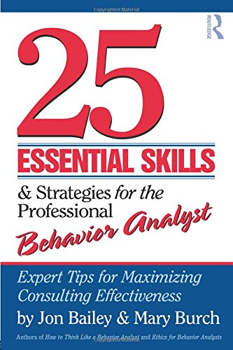 25 Essential Skills and Strategies for the Professional Behavior Analyst: Expert Tips for Maximizing Consulting Effectiveness [Jon Bailey - Mary Burch] (Tapa Blanda)