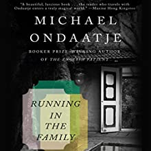 Running in the Family Audiobook by Michael Ondaatje Narrated by Michael Ondaatje