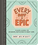 Every Day Is Epic: A Guided Journal for Daydreams, Creative Rants, and Bright Ideas