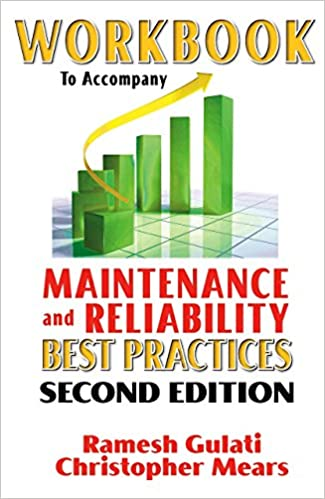 Workbook to Accompany Maintenance & Reliability Best Practices Second Edition by Ramesh Gulati  PDF Download