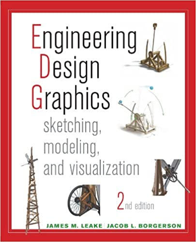Engineering Design Graphics Sketching Modeling And Visualization 2nd Edition Leake James Ebook Amazon Com