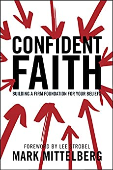 Confident Faith: Building a Firm Foundation for Your Beliefs by [Mittelberg, Mark]