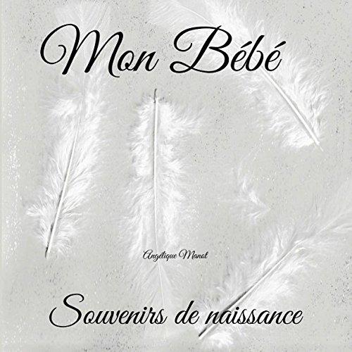 MON BEBE Souvenirs De Naissance: Album à Compléter Et Personnaliser Avec Vos Photos Album De Naissance French Edition