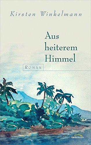 Aus heiterem Himmel: Roman Gebundenes Buch – 27. August 2015 Kirsten Winkelmann Gerth Medien GmbH 3957340527 Christentum