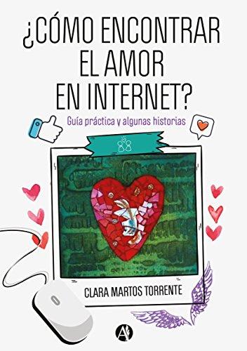 ¿Cómo encontrar el amor en Internet? : guía práctica y algunas historias1