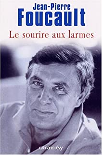 Le sourire aux larmes, Foucault, Jean-Pierre