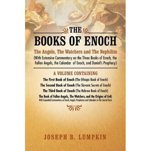 (The Books of Enoch:  The Angels, The Watchers and The Nephilim (With Extensive Commentary on the Three Books of Enoch, the Fallen Angels, the Calendar  of Enoch, and)