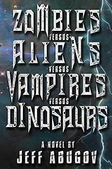 Zombies versus Aliens versus Vampires versus Dinosaurs by [Abugov, Jeff]