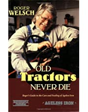 Old Tractors Never Die: Roger's Rules for the Care & Feeding of Tired Iron