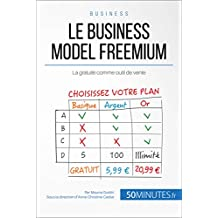 Le business model freemium: La gratuité comme outil de vente (Gestion & Marketing t. 17) (French Edition)