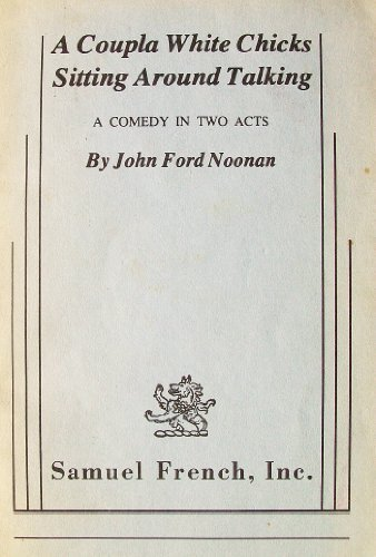 A Coupla White Chicks Sitting Around Talking by John Ford Noonan (1981-06-01) (A Coupla White Chicks Sitting Around Talking)