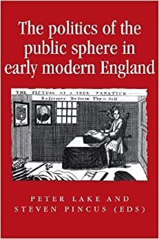 Book The politics of the public sphere in early modern England (Politics Culture and Society in Early Modern Britain MUP) (2012-07-01)