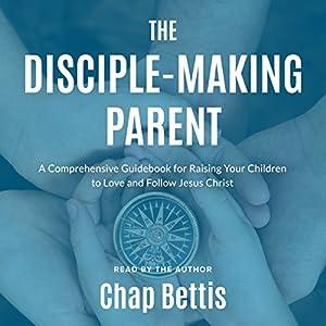 The Disciple-Making Parent Audiobook