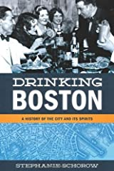 Drinking Boston: A History of the City and Its Spirits by Stephanie Schorow (2012-10-01) Paperback
